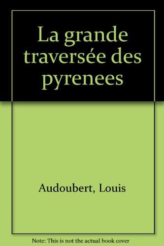 La grande traversée des Pyrénées : De Cerbère à Hendaye à toutes crêtes