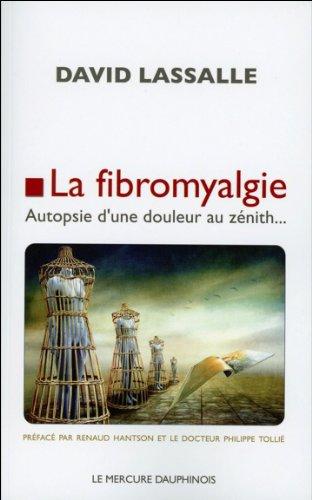 La fibromyalgie - Autopsie d'une douleur au zénith...
