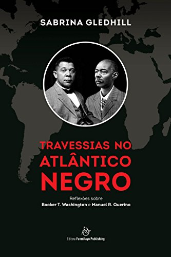 Travessias no Atlântico Negro: Reflexões sobre Booker T. Washington e Manuel R. Querino (Portuguese Edition)