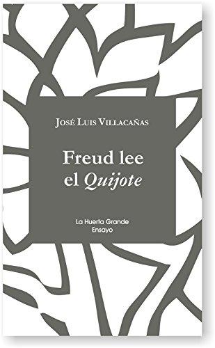 Freud lee El Quijote (Ensayo) por José Luis Villacañas