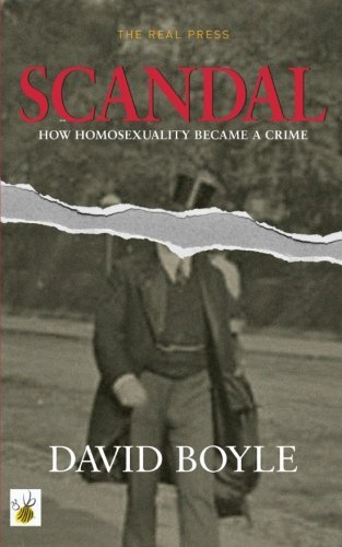 Scandal: How homosexuality became a crime by David Boyle (2015-12-08)