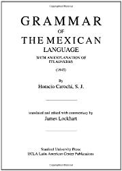 Grammar of the Mexican Language, with an Explanation of Its Adverbs (Nahuatl Studies Series)