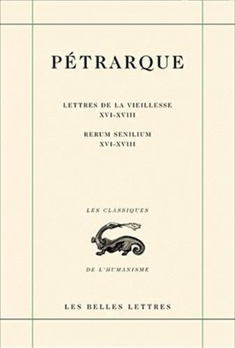 Lettres de la vieillesse. Tome V, Livres XVI, XVII et XVIII (Posteritati) / Rerum senilium, Libri XVI-XVIII par Pétrarque