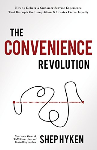 The Convenience Revolution: How to Deliver a Customer Service Experience That Disrupts the Competition and Creates Fierce Loyalty