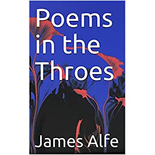 Poems in the Throes (Poems de Alfresco Book 1)