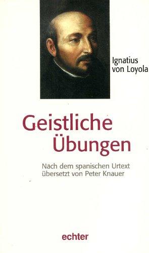 Geistliche Übungen: Nach dem spanischen Urtext übersetzt