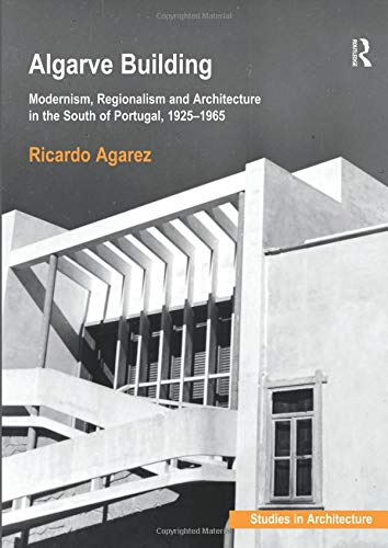 Algarve Building: Modernism, Regionalism and Architecture in the South of Portugal, 1925-1965 por Ricardo Agarez