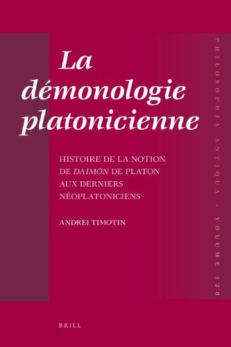 La Demonologie Platonicienne: Histoire De La Notion De Daimon De Platon Aux Derniers Neoplatoniciens par Andrei Timotin
