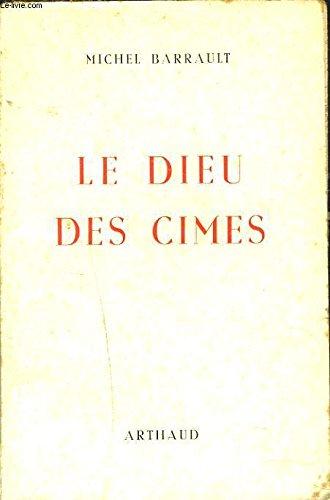 LE DIEU DES CIMES. par MICHEL BARRAULT