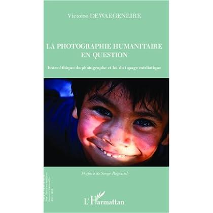 La photographie humanitaire en question: Entre éthique du photographe et loi du tapage médiatique (Inter-National)
