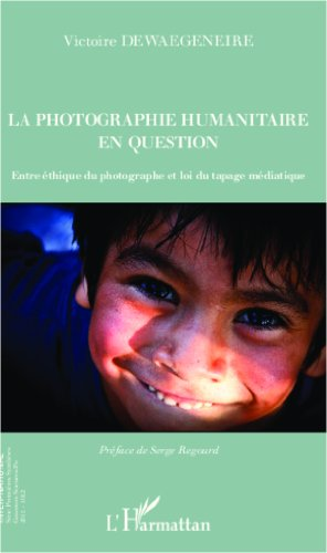 La photographie humanitaire en question: Entre éthique du photographe et loi du tapage médiatique (Inter-National)