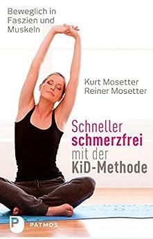 Schneller schmerzfrei mit der KiD-Methode: Beweglich in Faszien und Muskeln