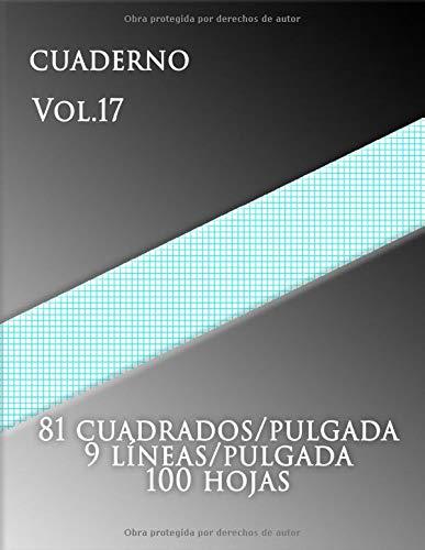 CUADERNO Vol.17 ,81 cuadrados/pulgada 9 líneas/pulgada 100 hojas: (grande, 8,5 x 11) Papel cuadriculado con nueve líneas por pulgada en papel tamaño ... tiene nueve líneas azul agua por pulgada.