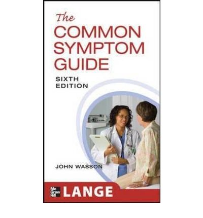 [ THE COMMON SYMPTOM GUIDE: A GUIDE TO THE EVALUATION OF COMMON ADULT AND PEDIATRIC SYMPTOMS (COMMON SYMPTOM GUIDE) ] The Common Symptom Guide: A Guide to the Evaluation of Common Adult and Pediatric Symptoms (Common Symptom Guide) By Wasson, John H ( Author ) Jun-2009 [ Paperback ]