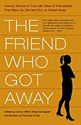 The Friend Who Got Away: Twenty Women's True Life Tales of Friendships that Blew Up, Burned Out or Faded Away by Jenny Offill (2005-05-17)