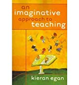 [(An Imaginative Approach to Teaching)] [Author: Kieran Egan] published on (July, 2010)