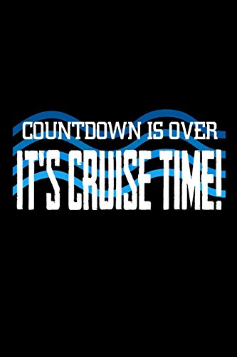 Countdown is Over It's Cruise Time: Funny Vacation Cruise Journal