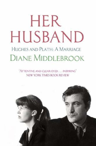 Her Husband: Hughes and Plath: A Marriage by Diane Wood Middlebrook (2006-05-04)