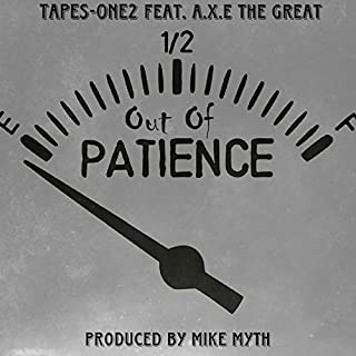 Out of Patience (feat. A.X.E the Great & Mike Myth) [Explicit]