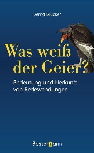 Buchseite und Rezensionen zu 'Was weiß der Geier?: Bedeutung und Herkunft von Redewendungen' von Bernd Brucker
