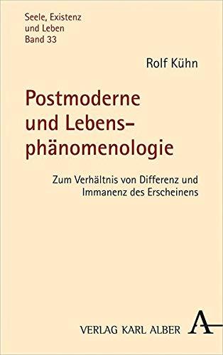 Postmoderne und Lebensphänomenologie: Zum Verhältnis von Differenz und Immanenz des Erscheinens (Seele, Existenz und Leben)