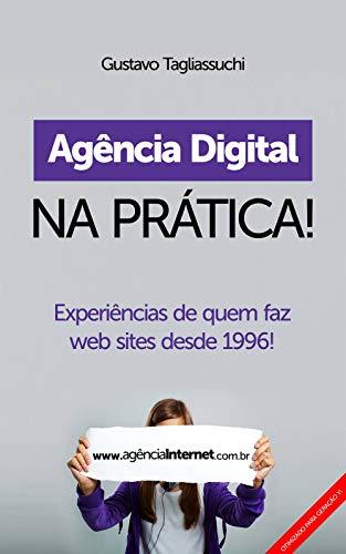 Agência Digital na Prática: Experiências de quem faz web sites desde 1996 (Portuguese Edition) por Gustavo Tagliassuchi