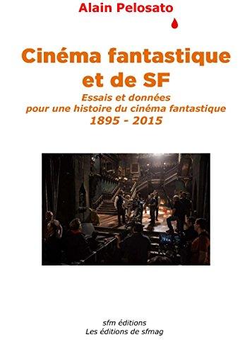 Cinéma  fantastique  et de SF: Essais et données pour une histoire du cinéma fantastique 1895 - 2015