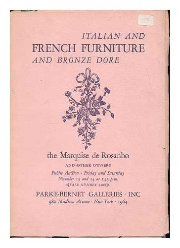 Italian and French Furniture and Bronze Dore : the Marquise de Rosanbo and other owners. Public auction, Parke-Bernet Galleries, 1964 [Auction catalogue]