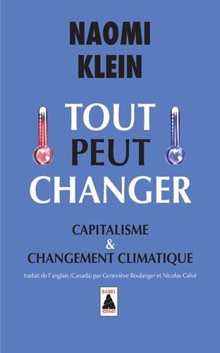 Tout peut changer : Capitalisme & changement climatique par Naomi Klein