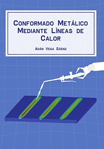 CONFORMADO METÁLICO MEDIANTE LÍNEAS DE CALOR por Adan Vega Saenz