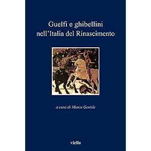 Guelfi e ghibellini nell'Italia del Rinascimento (I libri di Viella)