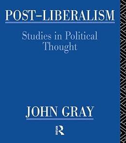 Post-Liberalism: Studies in Political Thought par [Gray, John]