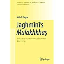 Jaghmīnī's Mulakhkhaṣ: An Islamic Introduction to Ptolemaic Astronomy (Sources and Studies in the History of Mathematics and Physical Sciences)