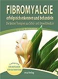 Fibromyalgie erfolgreich erkennen und behandeln: Die besten Therapien aus Schul- und Umweltmedizin