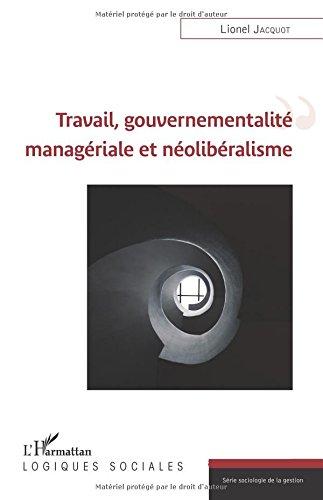Travail, gouvernementalité managériale et néolibéralisme
