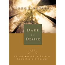 Dare to Desire: An Invitation to Fulfill Your Deepest Dreams (English Edition)