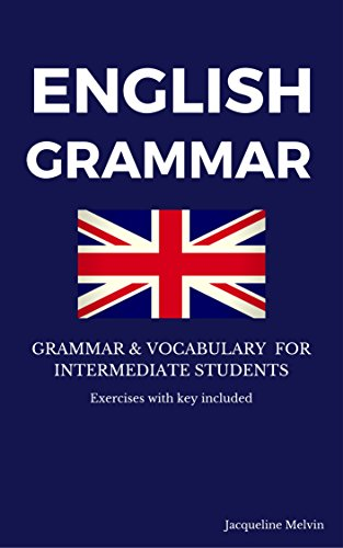 ENGLISH GRAMMAR: GRAMMAR & VOCABULARY FOR INTERMEDIATE STUDENTS - EXERCISES WITH KEY INCLUDED (English Edition)
