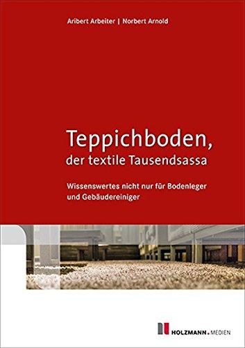 Teppichboden, der textile Tausendsassa: Wissenwertes nicht nur für Bodenleger und Gebäudereiniger