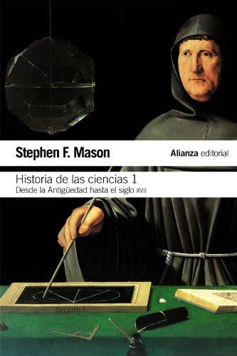 Historia de las ciencias, 1: Desde la Antigüedad hasta el siglo XVII (El Libro De Bolsillo - Ciencias) por Stephen F. Mason