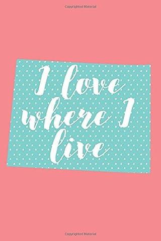 I Love Where I Live (6x9 Colorado Journal): Lined Writing