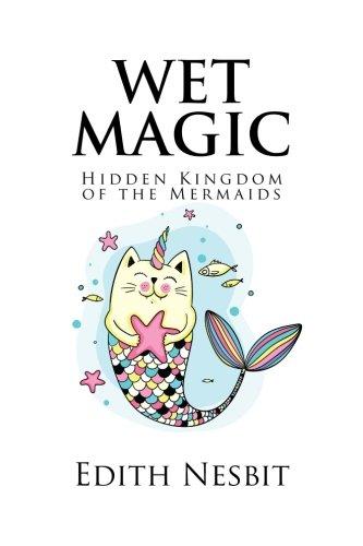 Wet Magic Hidden Kingdom Of The Mermaids