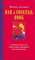 Michael Jackson's Bar and Cocktail Book: The Perfect Guide to the Art of Civilized Drinking by Michael Jackson (18-Oct-2001) Hardcover