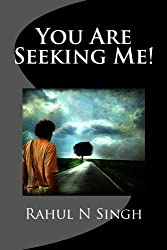 You Are Seeking Me!: Volume 1 by Rahul N Singh (2012-05-16)