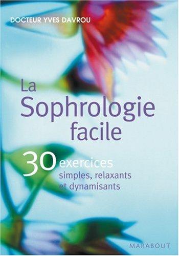 La Sophrologie facile : 30 exercices simples, relaxants et dynamisants par Yves Davrou