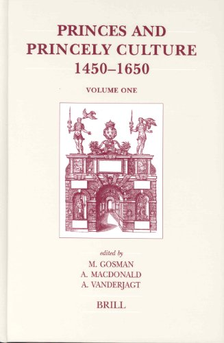 Princes and Princely Culture, 1450-1650: Vol I (Brill's Studies in Intellectual History)