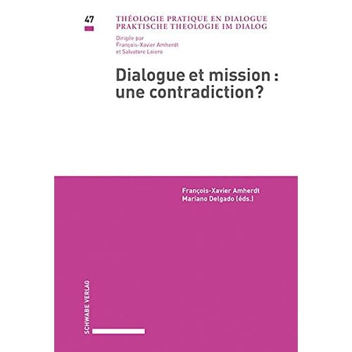 Dialogue Et Mission: Une Contradiction?: Actes Du Sixieme Forum Fribourg Eglise Dans Le Monde, Universite de Fribourg, 17 Octobre 2014
