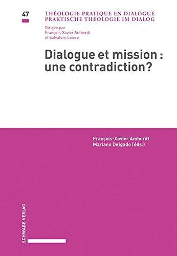 Dialogue et mission : une contradiction?: Actes du sixième Forum « Fribourg Église dans le monde », Université de Fribourg, 17 octobre 2014