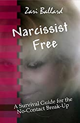 Narcissist Free: A Survival Guide for the No-Contact Break-Up (English Edition)