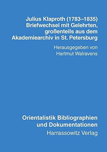 Julius Klaproth (1783-1835) - Briefwechsel Mit Gelehrten: Grossenteils Aus Dem Akademiearchiv in St. Petersburg. Mit Einem Namensregister Zu 'Julius ... Bibliographien Und Dokumentationen)