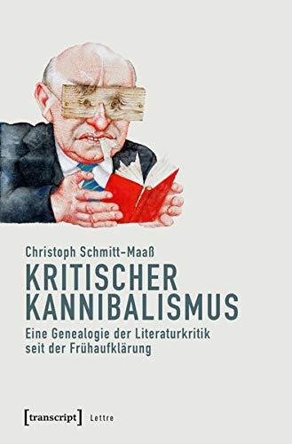 Kritischer Kannibalismus: Eine Genealogie der Literaturkritik seit der Frühaufklärung (Lettre)